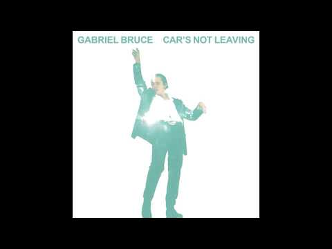 Gabriel Bruce Car's Not Leaving