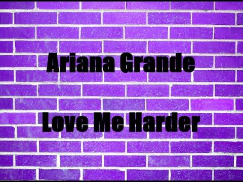 Ariana Grande - Love Me Harder (Lyrics)