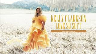 Kelly Clarkson - Love So Soft (Ryan Riback Remix) [Official Audio]