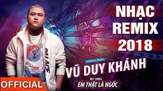 VU DUY KHANH IN CAT BA   LK Kết Thúc Lâu Rồi, Em Thật Là Ngốc, Buồn Của Anh - DJ Natale Remix 2018