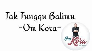 Download Lagu Tak Tunggu Balimu(Lirik) - Om Kora Gratis STAFABAND