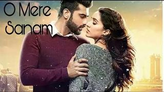 O Mere Sanam | Half Girlfriend | Arjit Singh