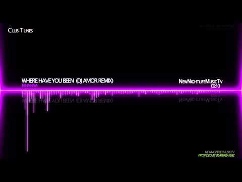 Rihanna - Where Have You Been (Dj Amor Remix)