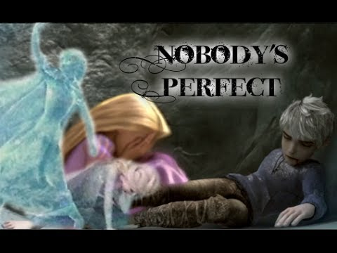Anna/Elsa/Rapunzel/Jack  Nobody's perfect Music video
