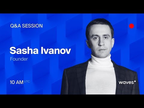 Live Q&A session with Waves Platform founder Sasha Ivanov