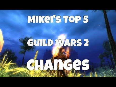 Mikei's Top 5 GW2: CHANGES SINCE LAUNCH