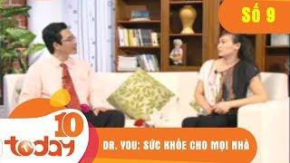 DR. YOU – SỨC KHỎE CHO MỌI NHÀ - Số 9 | TodayTV