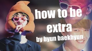 how to be extra by byun baekhyun