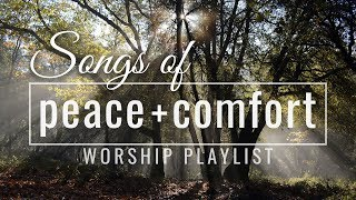 Songs of Peace & Comfort // Worship Songs Playlist