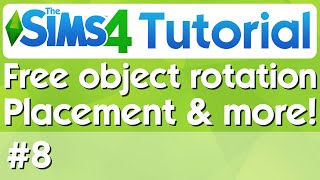 The Sims 4 Tutorial - #8 - Free Object Rotation, Placement & More