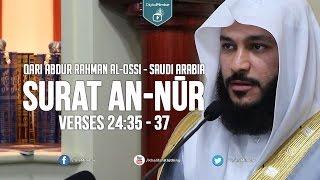 Amazing: Surat An-NÅ«r (The Light) – Qari Abdur Rahman Al-Ossi (Saudi Arabia)