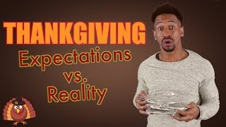 THANKSGIVING: Expectations vs Reality