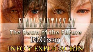 5 Nuevos DLC 2019 Final Fantasy XV Info y Explicacion (Episodio Ardyn, Aranea, Luna, Noctis & Final)