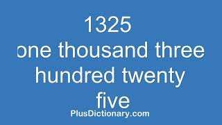 How to pronounce or say one thousand three hundred twenty five - 1325 ? Pronunciation - English