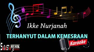Ikke Nurjanah | Terhanyut Dalam Kemesraan | Karaoke no vokal