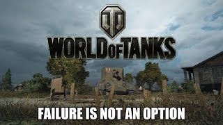 World of Tanks - Failure is Not an Option