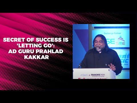 Secret of success is 'letting go': Ad guru Prahlad Kakkar
