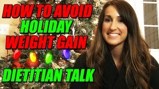 How To Avoid Holiday Weight Gain | Dietitian Talk