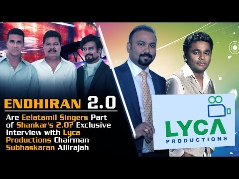 Eelatamilar Singers Issue: Enthiran 2.O Producer Lyca Chairman Subhaskaran Allirajah Interview