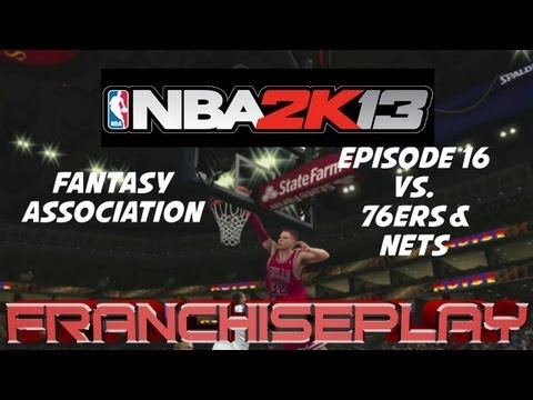 NBA 2K13  Chicago Bulls - Fantasy Association Ep.16 vs. 76ers and Nets