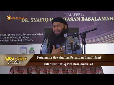 Tanya Jawab Islam : Bagaimana Mewujudkan Persatuan Umat Islam? - Ustadz Dr Syafiq Riza Basalamah, MA
