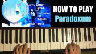 "HOW TO PLAY - Re: Zero Kara Hajimeru Isekai Seikatsu OP 2 - ""Paradisus Paradoxum"" (Piano Tutorial)"