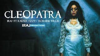 IRAJ - Cleopatra Ft. Kaizer   Izzy   Romaine Willis
