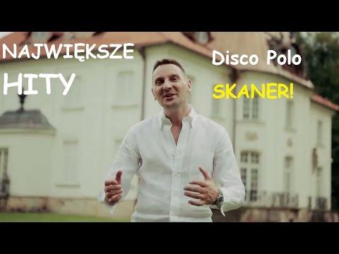 NAJWIĘKSZE HITY! SKANER - DISCO POLO!