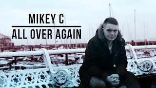 Mikey C - All Over Again (Official Video)