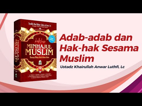 Adab - Adab Dan Hak-Hak Sesama Muslim - Ustadz Khairullah Anwar Luthfi, Lc