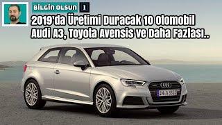 2019'da Üretimi Duracak 10 Otomobil | Audi A3, Toyota Avensis.. | Bilgin Olsun
