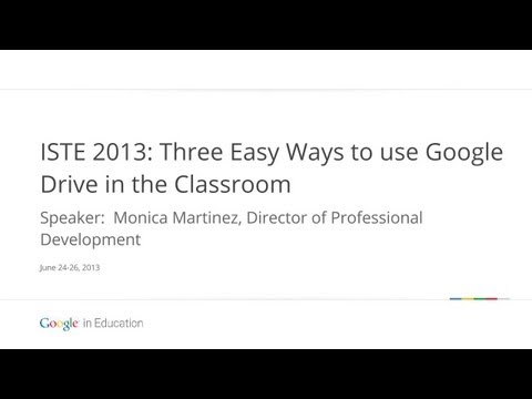 ISTE 2013: Three Easy Ways to use Google Drive in the Classroom