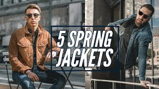 The 5 Best Jackets for Spring || Men's Fashion 2019