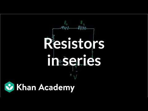 Resistors in series | Circuits | Physics | Khan Academy