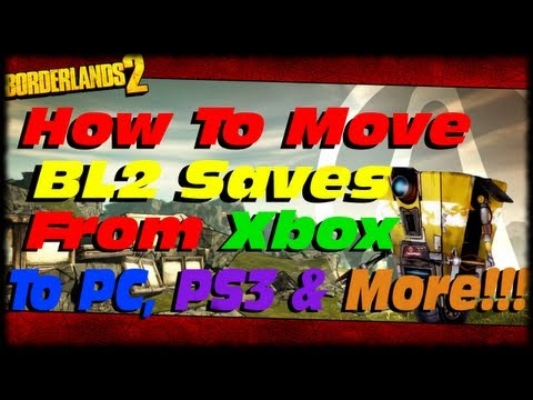 Borderlands 2 How To Move Game Saves Between Xbox 360. PC Steam & PS3 With Gibbed Save Editor!