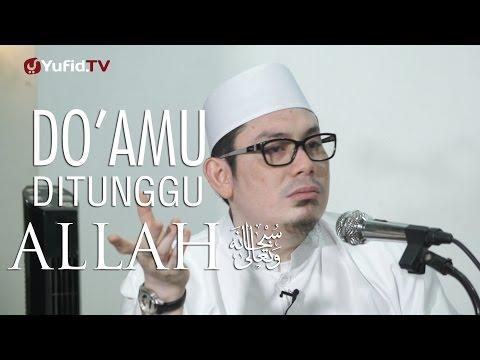 Kajian Umum : Do'amu Ditunggu Allah - Ustadz Ahmad Zainuddin, Lc.
