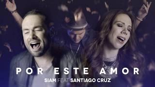 Por este amor - Siam Ft. Santiago Cruz - Con Letra