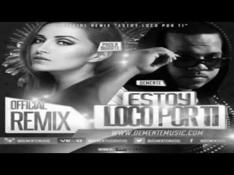 Demente Ft Paola Duarte - Estoy Loco Por Ti (Official Remix) letra