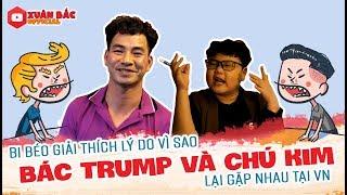 Bi béo giải thích lý do vì sao bác Trump và chú Kim lại gặp nhau tại VN