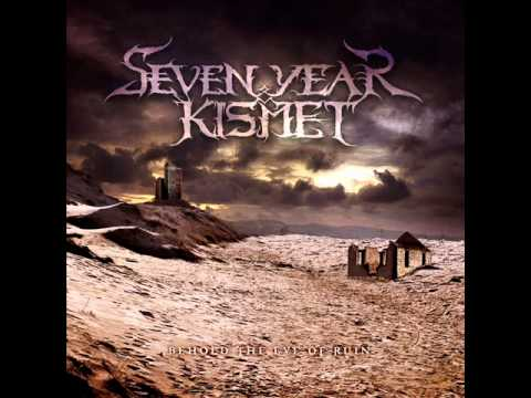 Seven Year Kismet - Behold The Eve Of Ruin