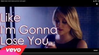Like I'm Gonna Lose You-Meghan Trainor ft  John Legend-Lyrics(cover)