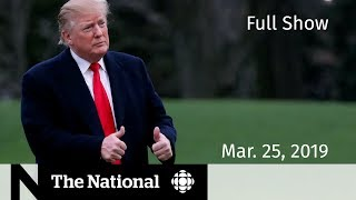 The National for March 25, 2019 — Trudeau - Wilson-Raybould, Trump Investigations, Mozambique Aid