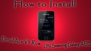 How To Install DroidAce V3 Rom On Samsung Galaxy Ace