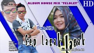 PALE KTB - SEP LAGAK   LAGAK  ( Album House Mix Telolet ) HD Video Quality 2017