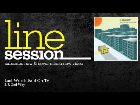 B R Oad Way - Last Words Said On Tv - LineSession