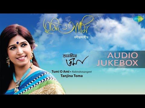 Tumi O Ami | Rabindra Sangeet | Bengali Songs | Audio Jukebox | Tanjina Toma