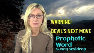 Prophetic Word-WARNING-Devil's Next Move-July 22-19