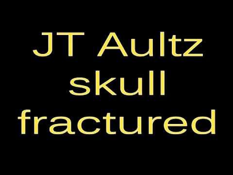 JT AULTZ SKULL FRACTURE
