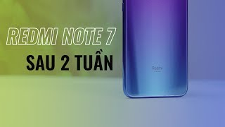 Redmi Note 7 sau 2 tuần sử dụng: Vẫn là điện thoại QUỐC DÂN!