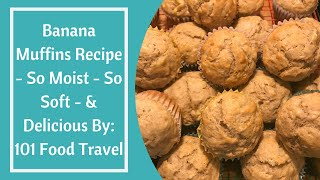Banana Muffins Recipe - So Moist - So Soft - & Delicious | By: 101 Food Travel |
